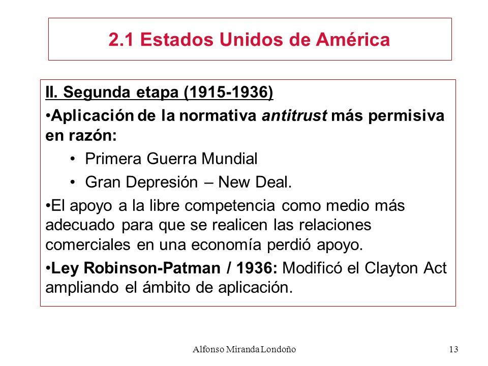 Alfonso Miranda Londoño13 II. Segunda etapa (1915-1936) Aplicación de la normativa antitrust más permisiva en razón: Primera Guerra Mundial Gran Depre