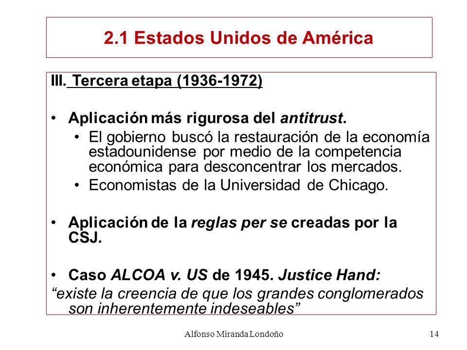 Alfonso Miranda Londoño14 III. Tercera etapa (1936-1972) Aplicación más rigurosa del antitrust. El gobierno buscó la restauración de la economía estad