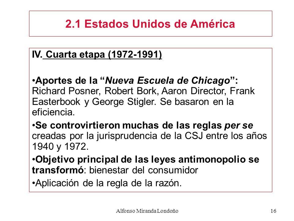 Alfonso Miranda Londoño16 IV. Cuarta etapa (1972-1991) Aportes de la Nueva Escuela de Chicago: Richard Posner, Robert Bork, Aaron Director, Frank East