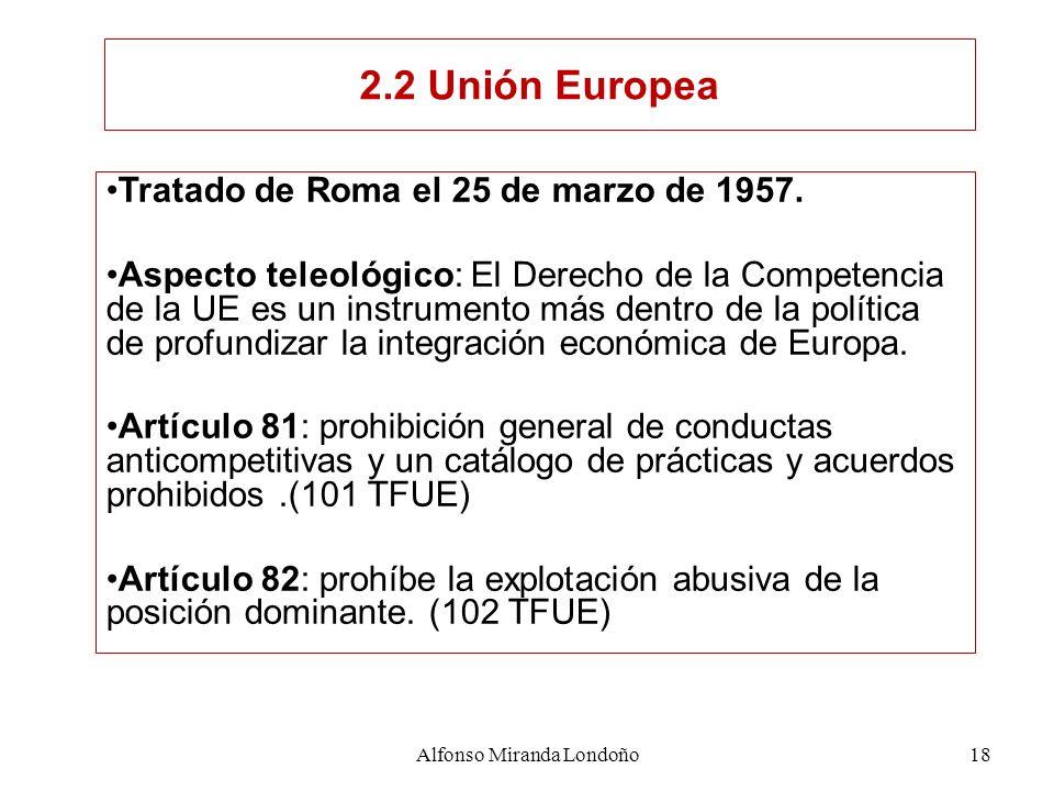 Alfonso Miranda Londoño18 Tratado de Roma el 25 de marzo de 1957. Aspecto teleológico: El Derecho de la Competencia de la UE es un instrumento más den