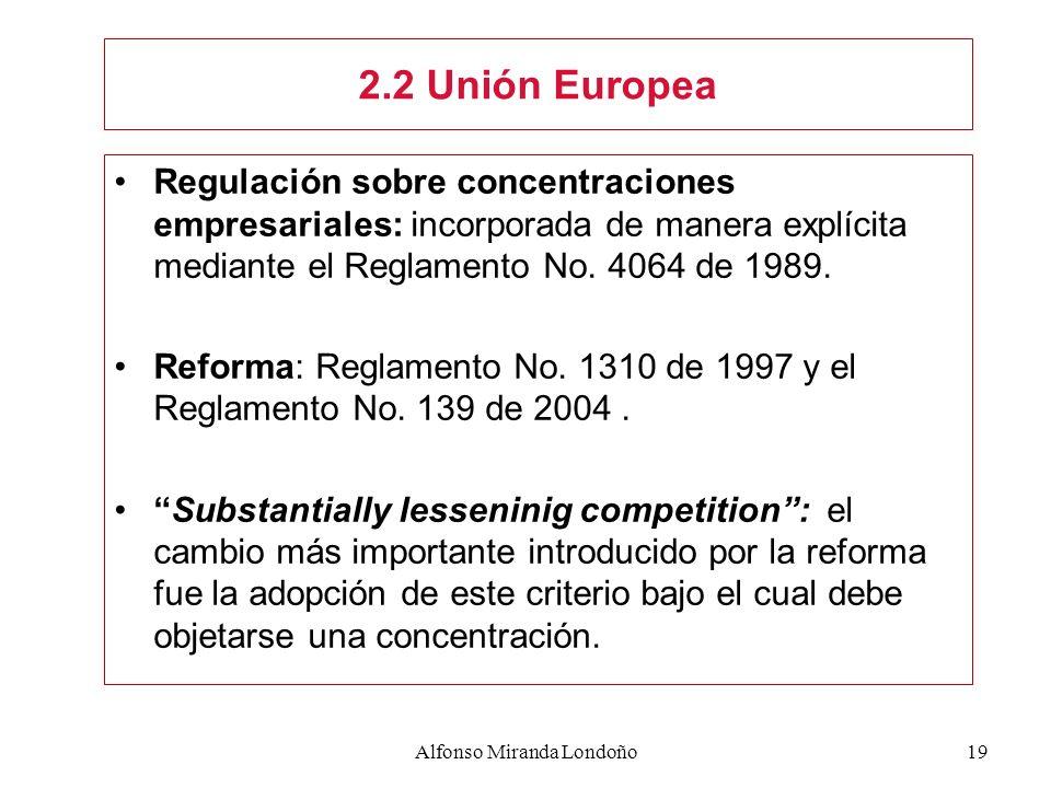 Alfonso Miranda Londoño19 Regulación sobre concentraciones empresariales: incorporada de manera explícita mediante el Reglamento No. 4064 de 1989. Ref