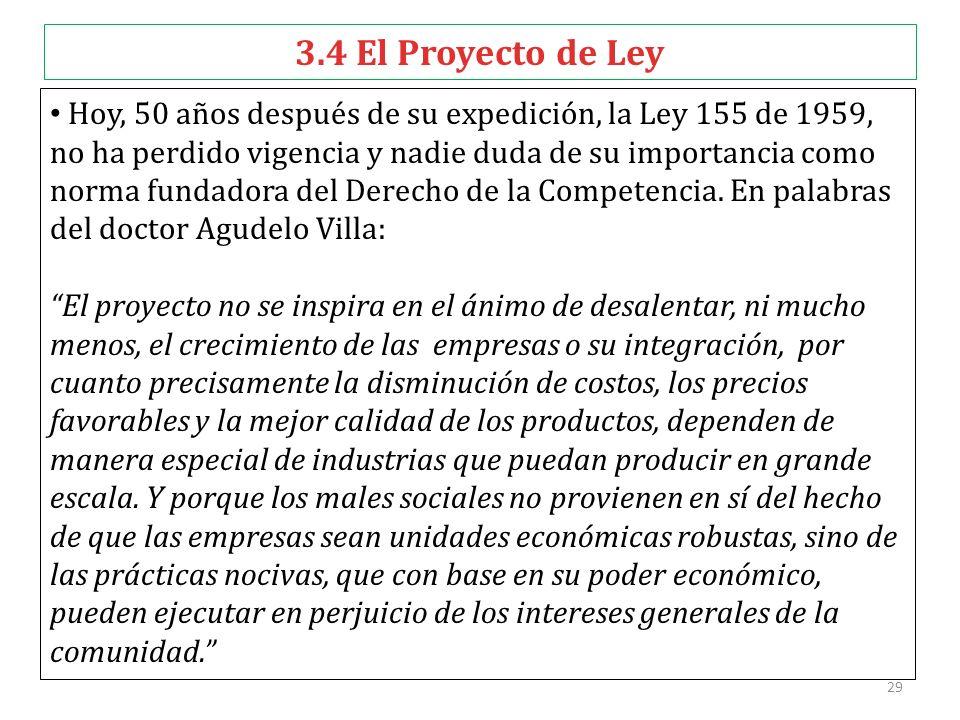 29 3.4 El Proyecto de Ley Hoy, 50 años después de su expedición, la Ley 155 de 1959, no ha perdido vigencia y nadie duda de su importancia como norma