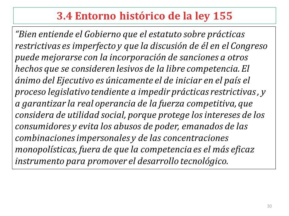 30 3.4 Entorno histórico de la ley 155 Bien entiende el Gobierno que el estatuto sobre prácticas restrictivas es imperfecto y que la discusión de él e