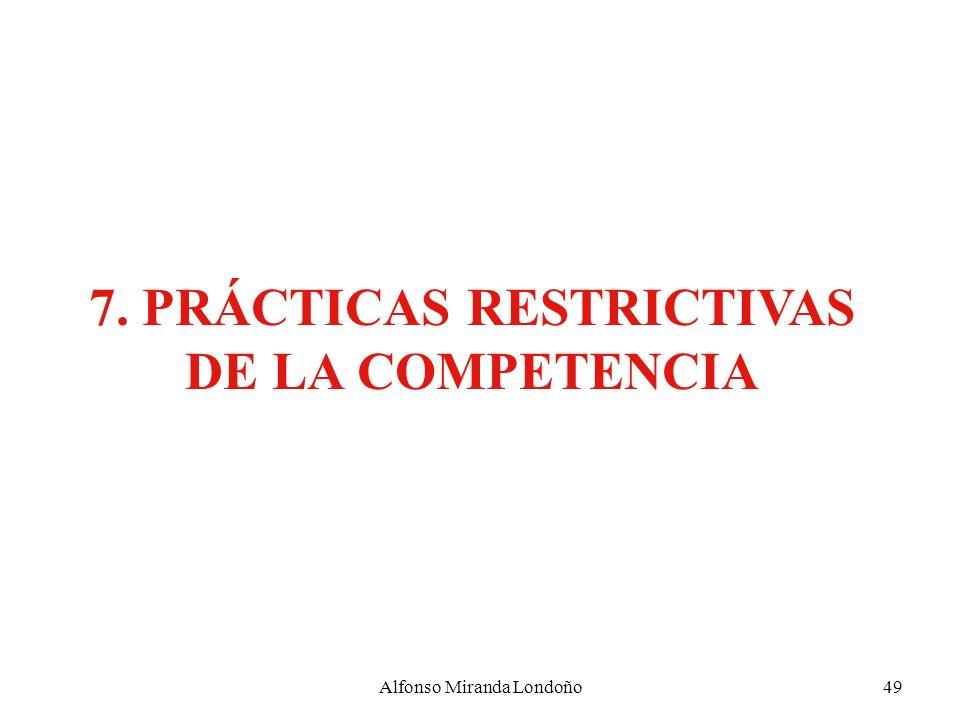 Alfonso Miranda Londoño49 7. PRÁCTICAS RESTRICTIVAS DE LA COMPETENCIA