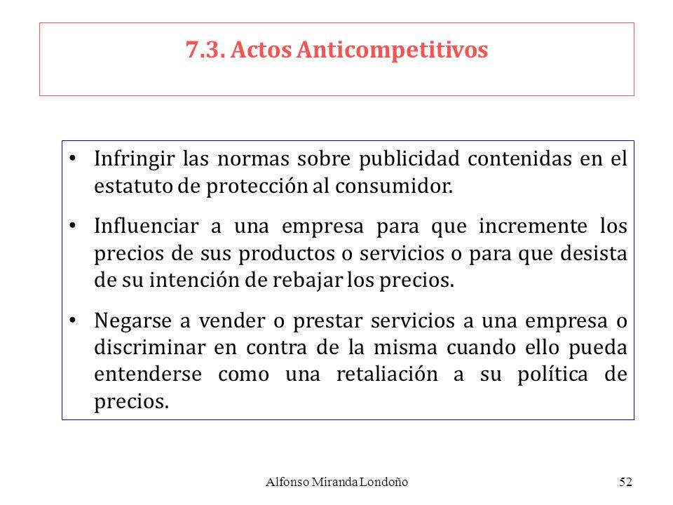 Alfonso Miranda Londoño52 7.3. Actos Anticompetitivos Infringir las normas sobre publicidad contenidas en el estatuto de protección al consumidor. Inf