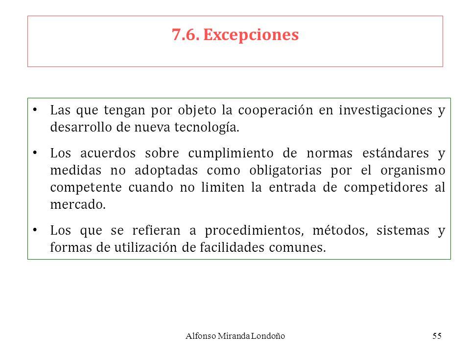 Alfonso Miranda Londoño55 7.6. Excepciones Las que tengan por objeto la cooperación en investigaciones y desarrollo de nueva tecnología. Los acuerdos