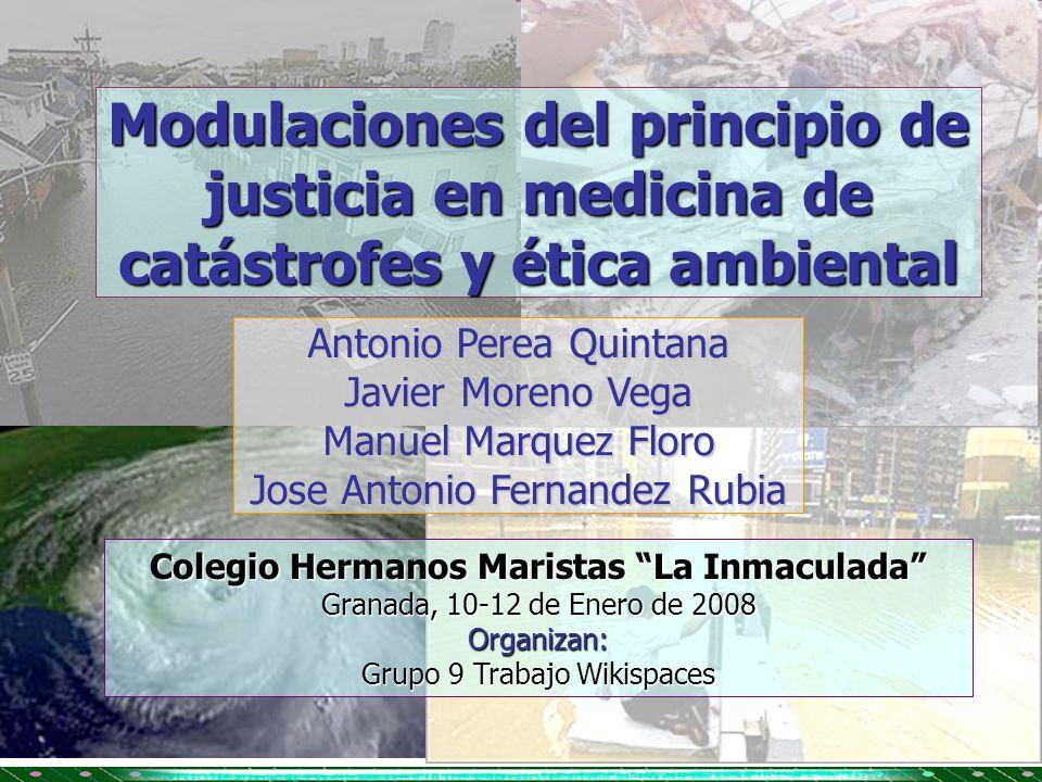 Modulaciones del principio de justicia en medicina de catástrofes y ética ambiental Antonio Perea Quintana Javier Moreno Vega Manuel Marquez Floro Jos