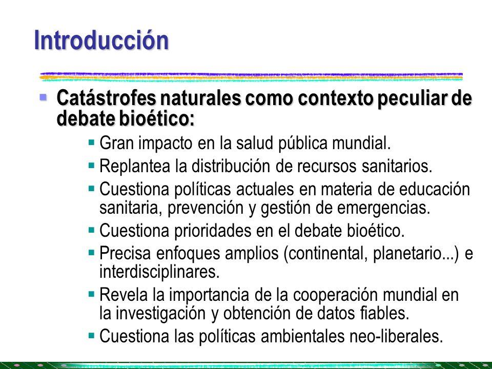 Introducción Catástrofes naturales como contexto peculiar de debate bioético: Catástrofes naturales como contexto peculiar de debate bioético: Gran im