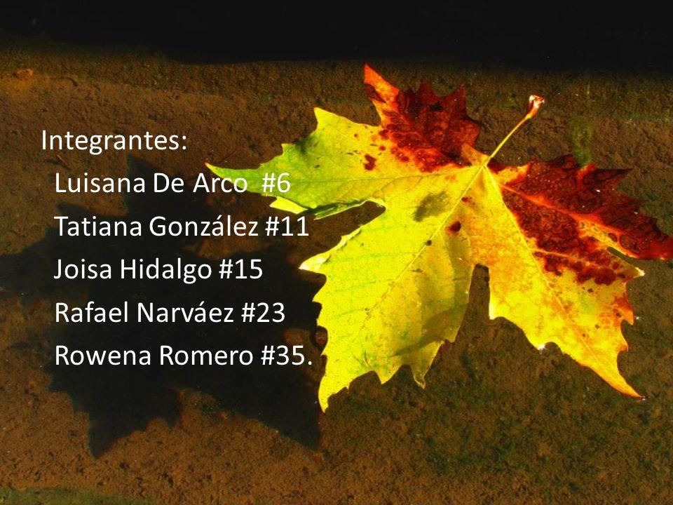 Integrantes: Luisana De Arco #6 Tatiana González #11 Joisa Hidalgo #15 Rafael Narváez #23 Rowena Romero #35.