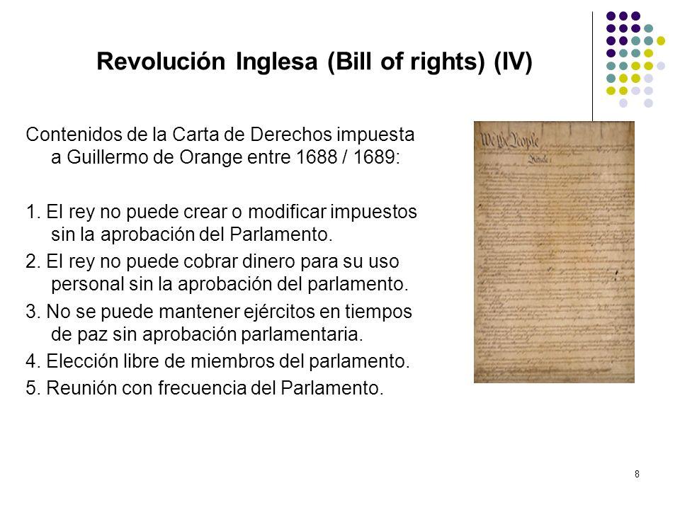 8 Revolución Inglesa (Bill of rights) (IV) Contenidos de la Carta de Derechos impuesta a Guillermo de Orange entre 1688 / 1689: 1. El rey no puede cre