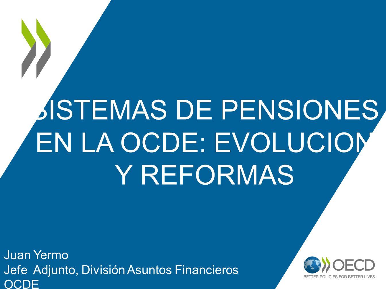 SISTEMAS DE PENSIONES EN LA OCDE: EVOLUCION Y REFORMAS Juan Yermo Jefe Adjunto, División Asuntos Financieros OCDE 1
