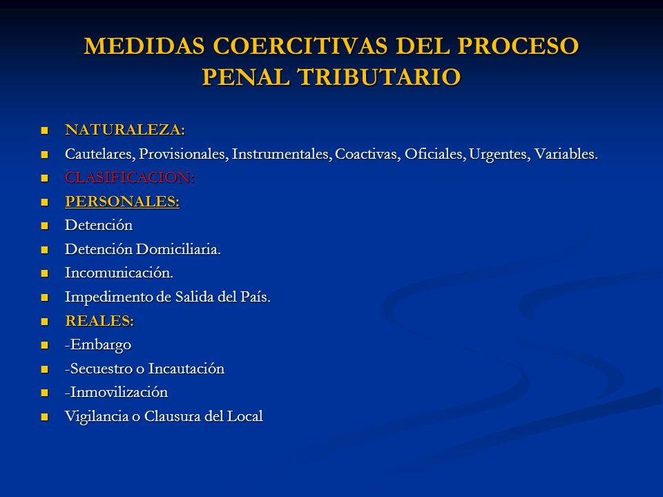 MEDIDAS COERCITIVAS DEL PROCESO PENAL TRIBUTARIO NATURALEZA: NATURALEZA: Cautelares, Provisionales, Instrumentales, Coactivas, Oficiales, Urgentes, Va
