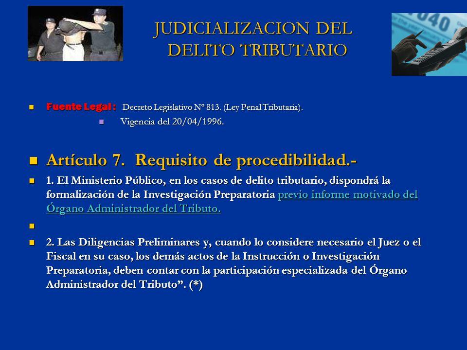 JUDICIALIZACION DEL DELITO TRIBUTARIO JUDICIALIZACION DEL DELITO TRIBUTARIO Fuente Legal : Decreto Legislativo Nº 813. (Ley Penal Tributaria). Fuente