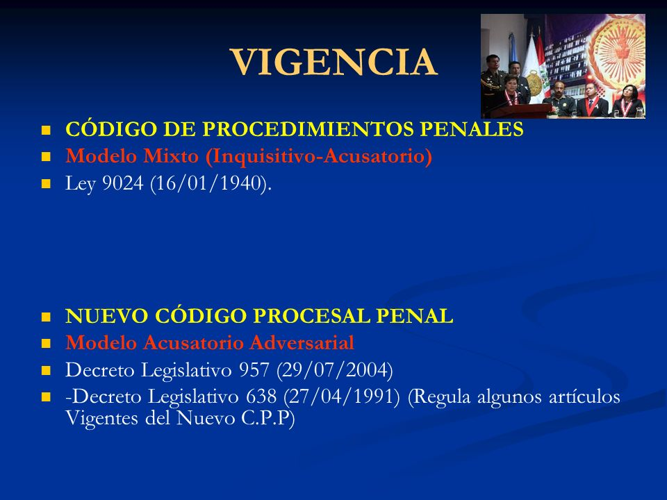 VIGENCIA CÓDIGO DE PROCEDIMIENTOS PENALES Modelo Mixto (Inquisitivo-Acusatorio) Ley 9024 (16/01/1940). NUEVO CÓDIGO PROCESAL PENAL Modelo Acusatorio A