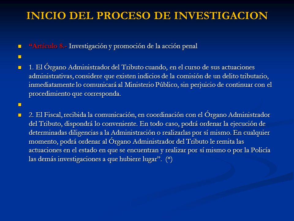 INICIO DEL PROCESO DE INVESTIGACION Artículo 8.- Investigación y promoción de la acción penal Artículo 8.- Investigación y promoción de la acción pena