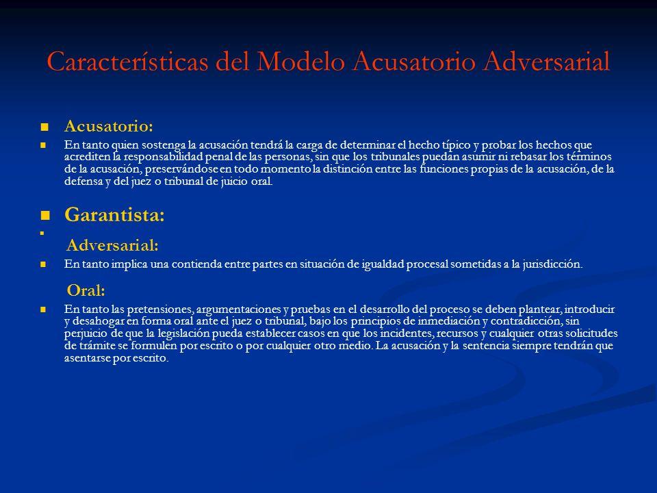 Características del Modelo Acusatorio Adversarial Acusatorio: En tanto quien sostenga la acusación tendrá la carga de determinar el hecho típico y pro