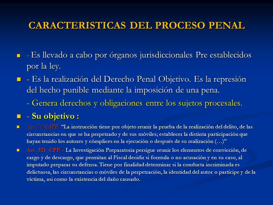 CARACTERISTICAS DEL PROCESO PENAL - Es llevado a cabo por órganos jurisdiccionales Pre establecidos por la ley. - Es llevado a cabo por órganos jurisd