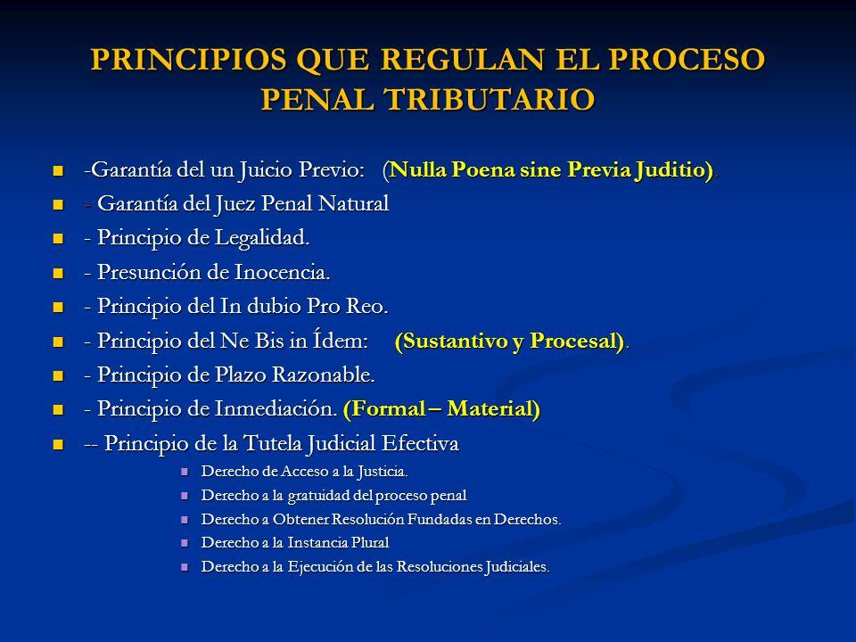 PRINCIPIOS QUE REGULAN EL PROCESO PENAL TRIBUTARIO -Garantía del un Juicio Previo: (Nulla Poena sine Previa Juditio). -Garantía del un Juicio Previo: