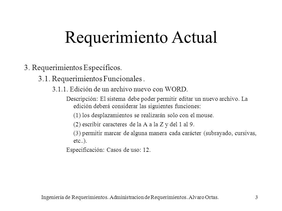 Ingeniería de Requerimientos. Administracion de Requerimientos. Alvaro Ortas.3 Requerimiento Actual 3. Requerimientos Específicos. 3.1. Requerimientos