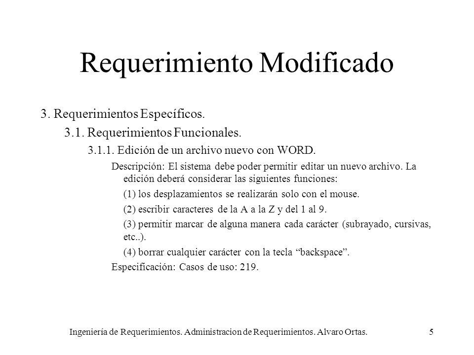 Ingeniería de Requerimientos. Administracion de Requerimientos. Alvaro Ortas.5 Requerimiento Modificado 3. Requerimientos Específicos. 3.1. Requerimie