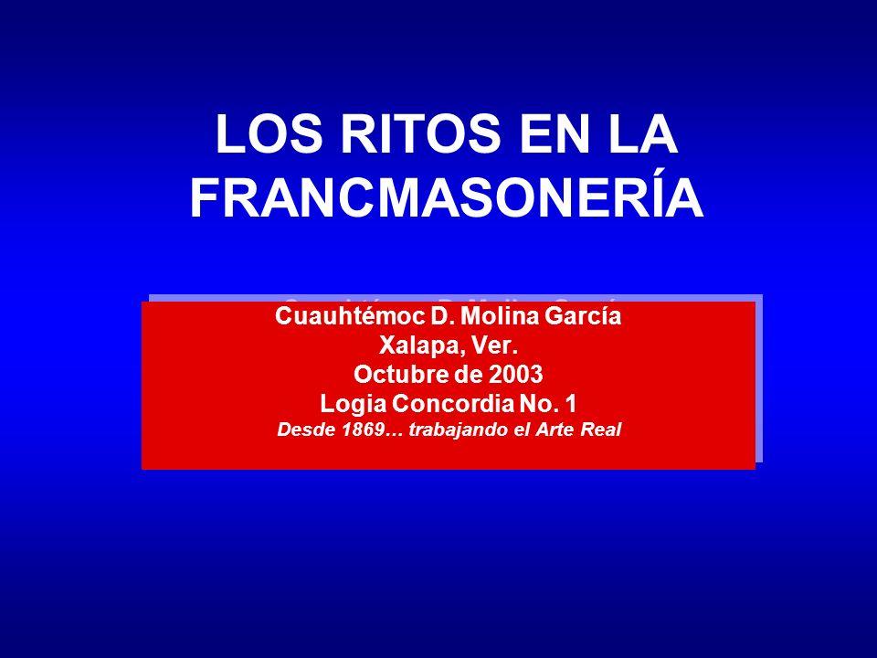 LOS RITOS EN LA FRANCMASONERÍA Cuauhtémoc D.Molina García Xalapa, Ver.