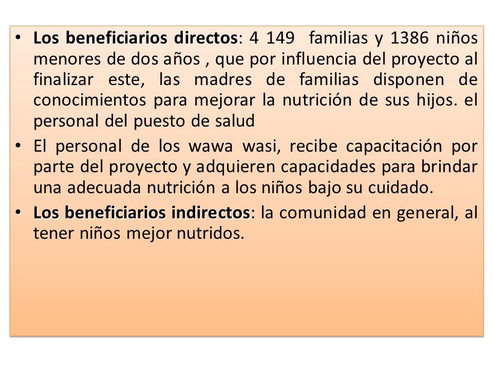 Los beneficiarios directos Los beneficiarios directos: 4 149 familias y 1386 niños menores de dos años, que por influencia del proyecto al finalizar e