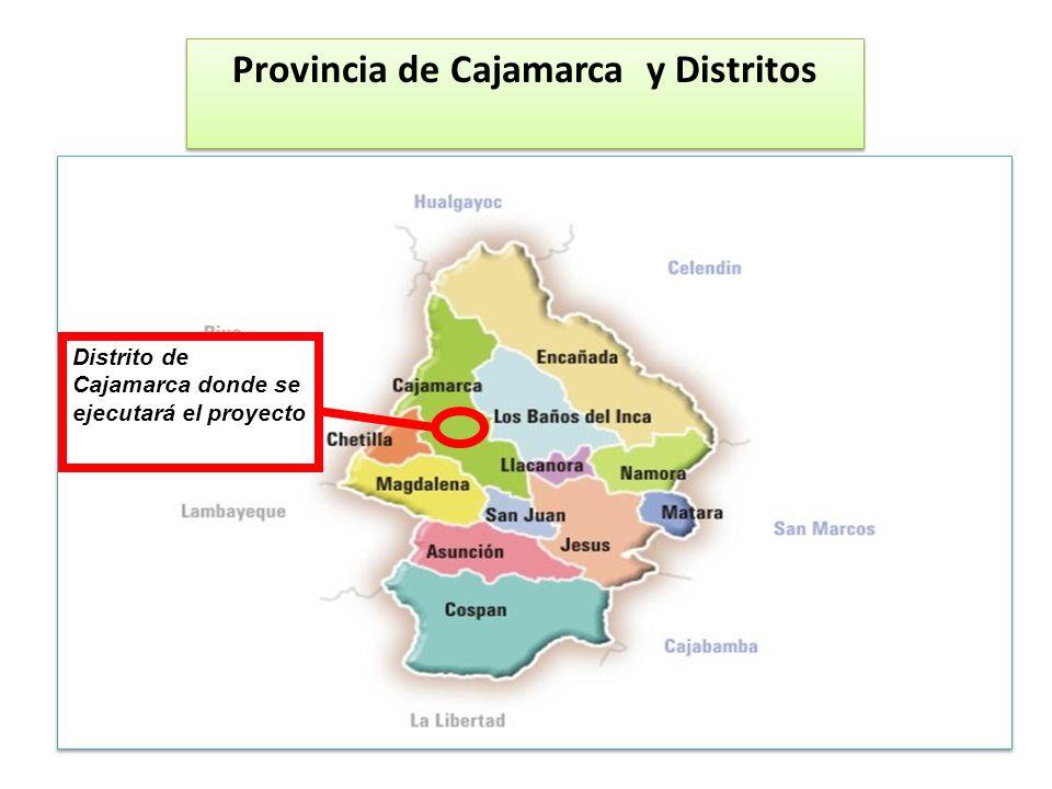 Provincia de Cajamarca y Distritos Distrito de Cajamarca donde se ejecutará el proyecto