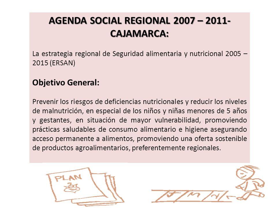 AGENDA SOCIAL REGIONAL 2007 – 2011- CAJAMARCA: La estrategia regional de Seguridad alimentaria y nutricional 2005 – 2015 (ERSAN) Objetivo General: Pre