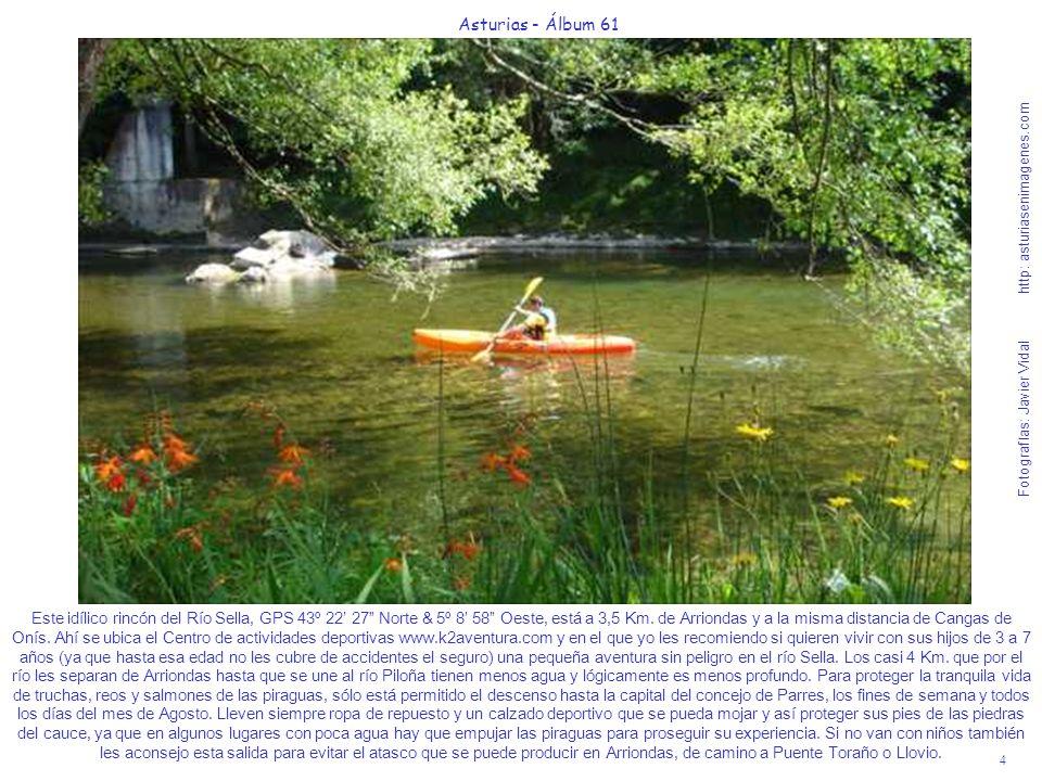 4 Asturias - Álbum 61 Fotografías: Javier Vidal http: asturiasenimagenes.com Este idílico rincón del Río Sella, GPS 43º 22 27 Norte & 5º 8 58 Oeste, e