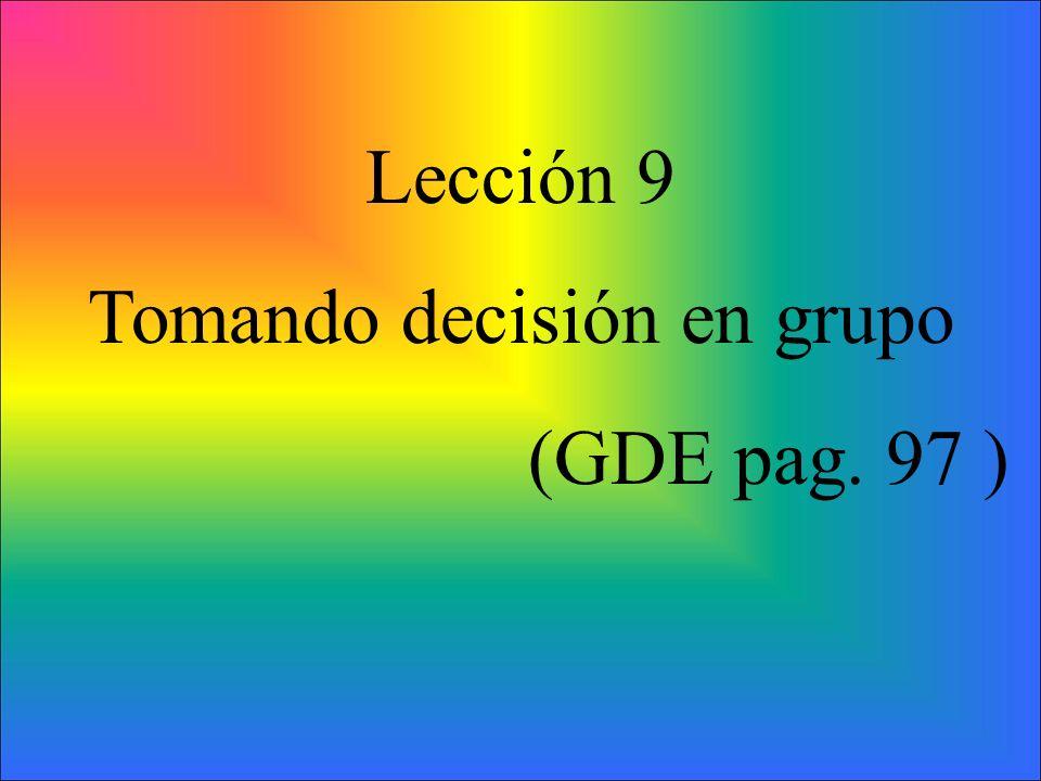 Lección 9 Tomando decisión en grupo (GDE pag. 97 )