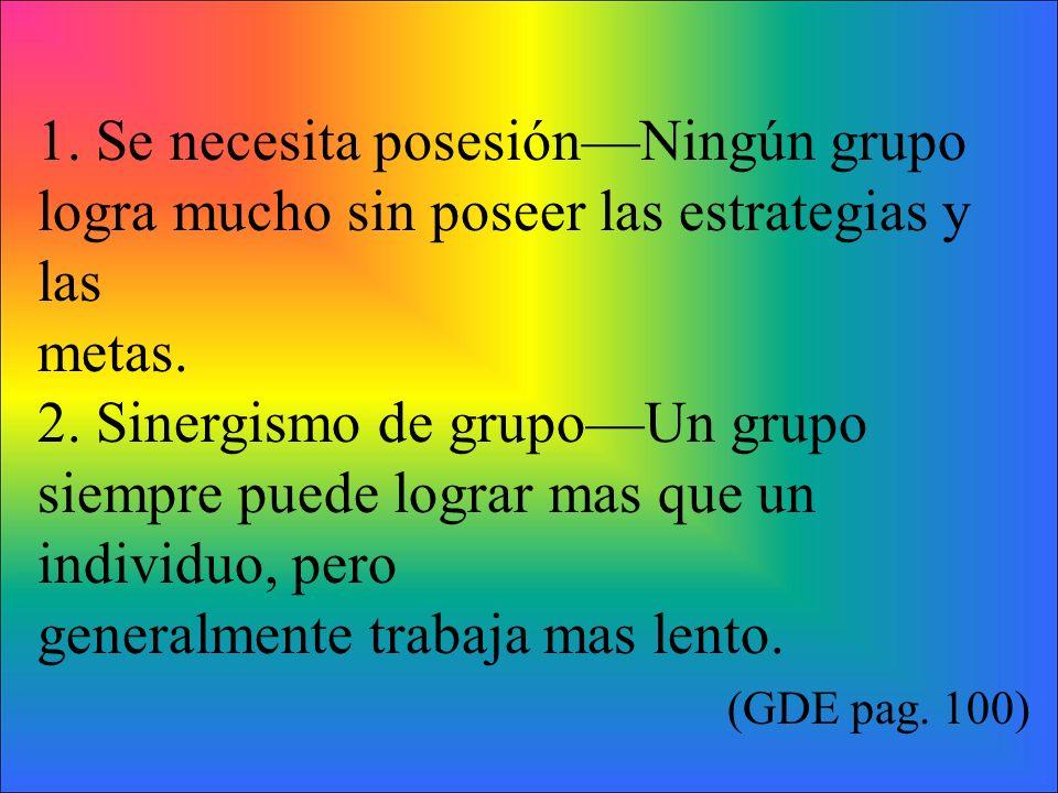 1. Se necesita posesiónNingún grupo logra mucho sin poseer las estrategias y las metas.