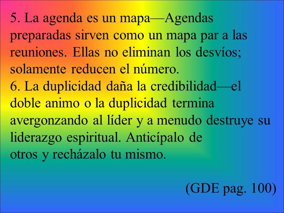 5. La agenda es un mapaAgendas preparadas sirven como un mapa par a las reuniones.