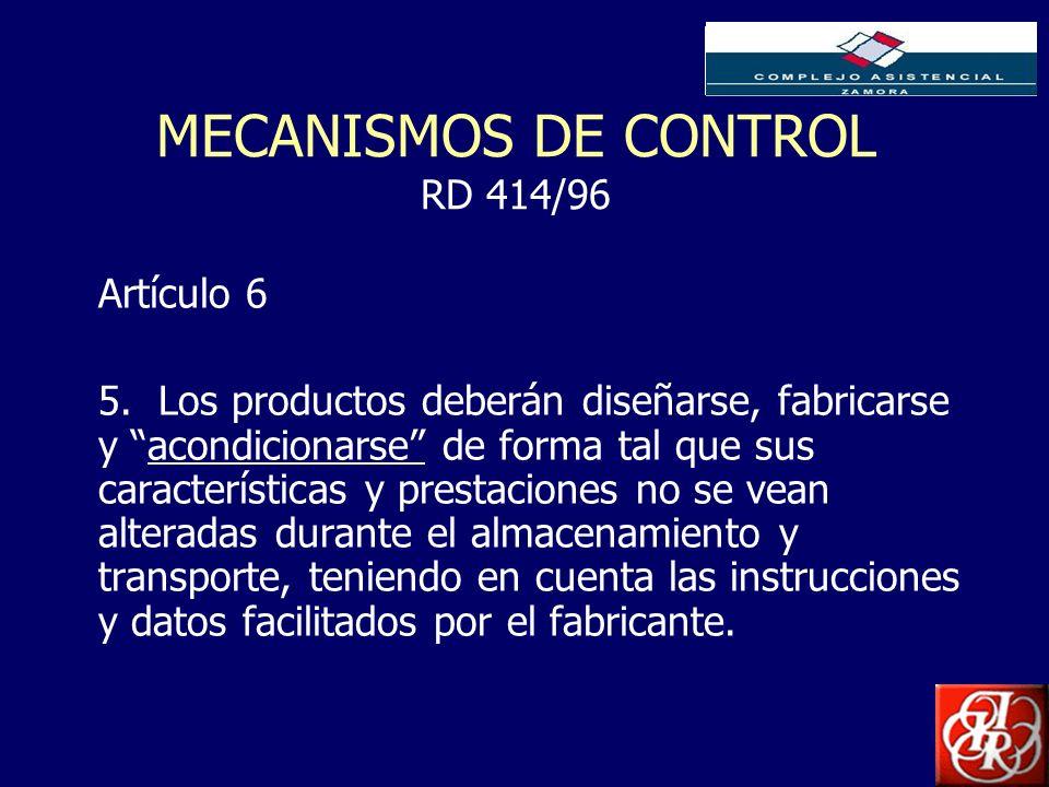 Inserte aquí el logo de su Empresa MECANISMOS DE CONTROL RD 414/96 Artículo 6 5. Los productos deberán diseñarse, fabricarse y acondicionarse de forma