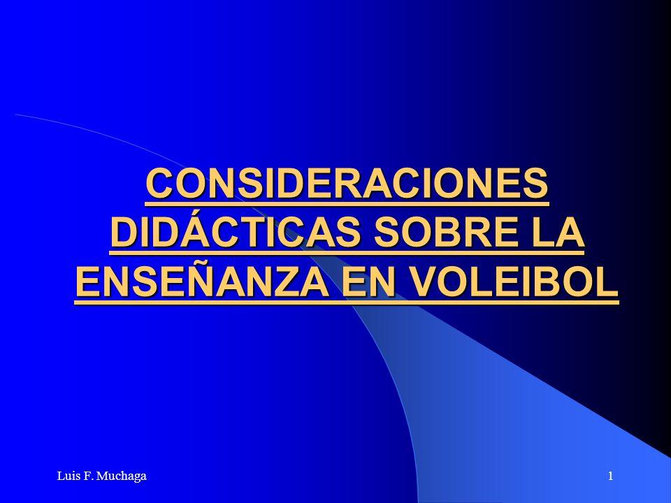 Luis F. Muchaga1 CONSIDERACIONES DIDÁCTICAS SOBRE LA ENSEÑANZA EN VOLEIBOL