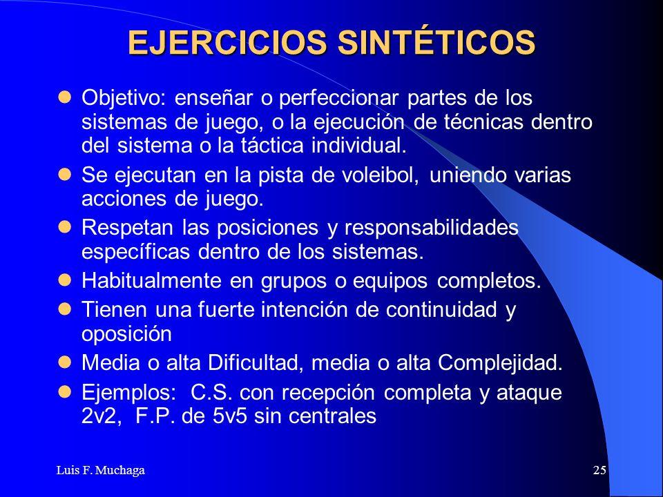 Luis F. Muchaga25 EJERCICIOS SINTÉTICOS Objetivo: enseñar o perfeccionar partes de los sistemas de juego, o la ejecución de técnicas dentro del sistem