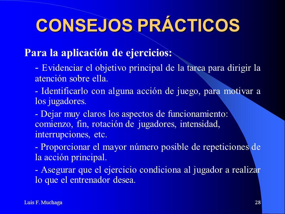 Luis F. Muchaga28 CONSEJOS PRÁCTICOS Para la aplicación de ejercicios: - Evidenciar el objetivo principal de la tarea para dirigir la atención sobre e