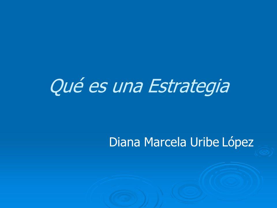 Qué es una Estrategia Diana Marcela Uribe López