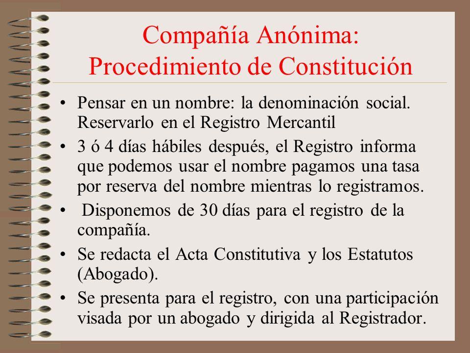 Compañía Anónima: Procedimiento de Constitución Pensar en un nombre: la denominación social. Reservarlo en el Registro Mercantil 3 ó 4 días hábiles de