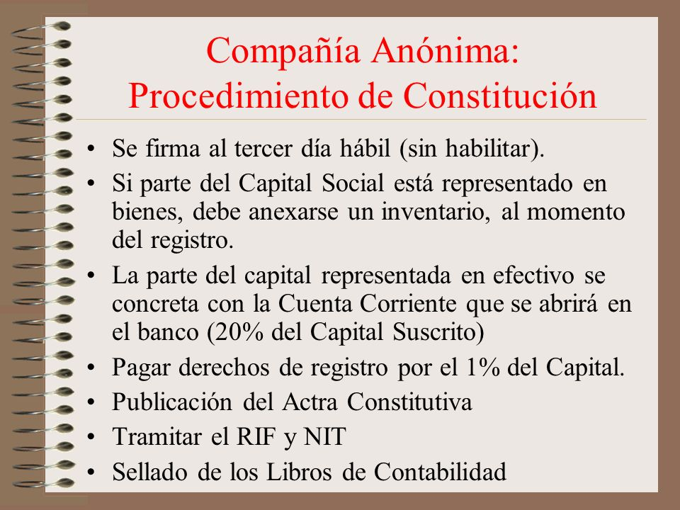 Compañía Anónima: Procedimiento de Constitución Se firma al tercer día hábil (sin habilitar). Si parte del Capital Social está representado en bienes,