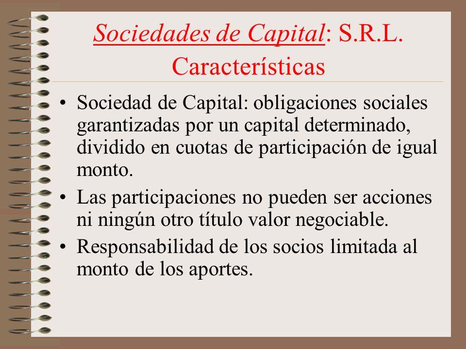 Sociedades de Capital: S.R.L. Características Sociedad de Capital: obligaciones sociales garantizadas por un capital determinado, dividido en cuotas d