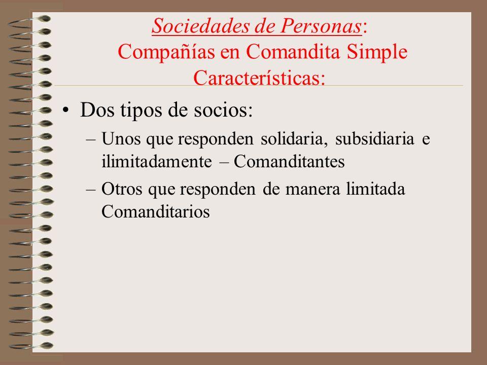 Sociedades de Personas: Compañías en Comandita Simple Características: Dos tipos de socios: –Unos que responden solidaria, subsidiaria e ilimitadament