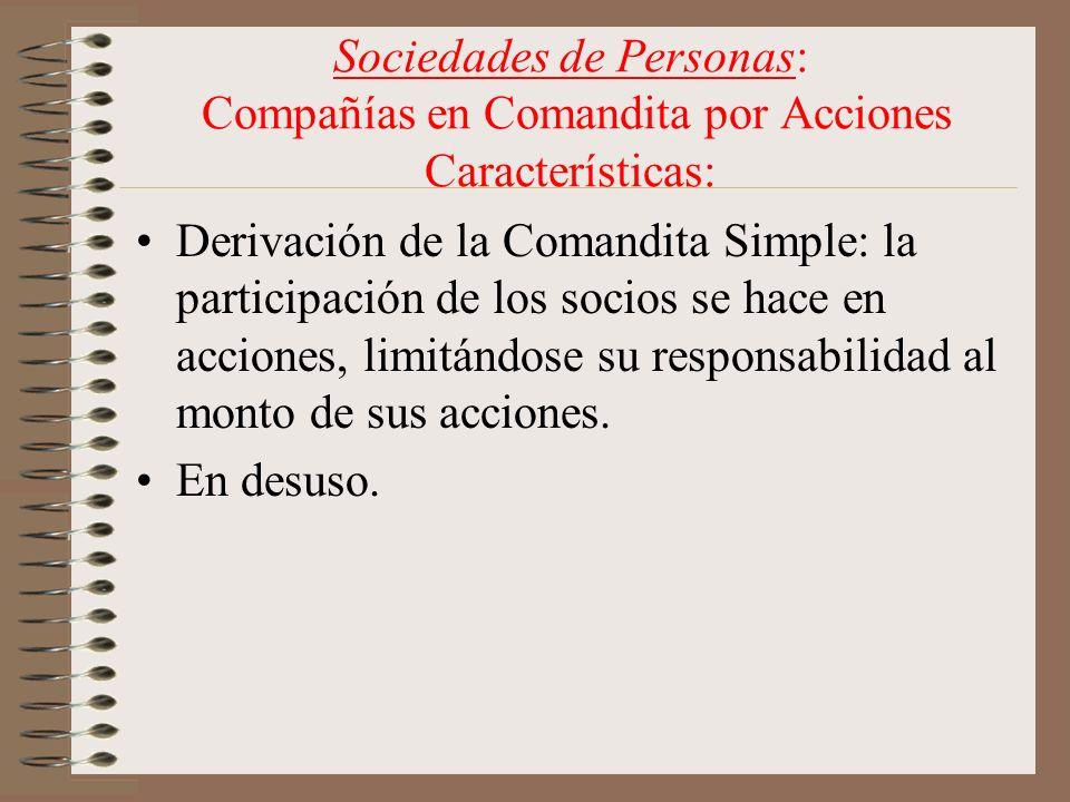 Sociedades de Personas: Compañías en Comandita por Acciones Características: Derivación de la Comandita Simple: la participación de los socios se hace