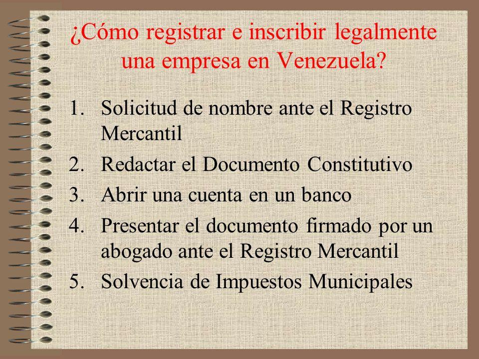 ¿ Cómo registrar e inscribir legalmente una empresa en Venezuela? 1.Solicitud de nombre ante el Registro Mercantil 2.Redactar el Documento Constitutiv