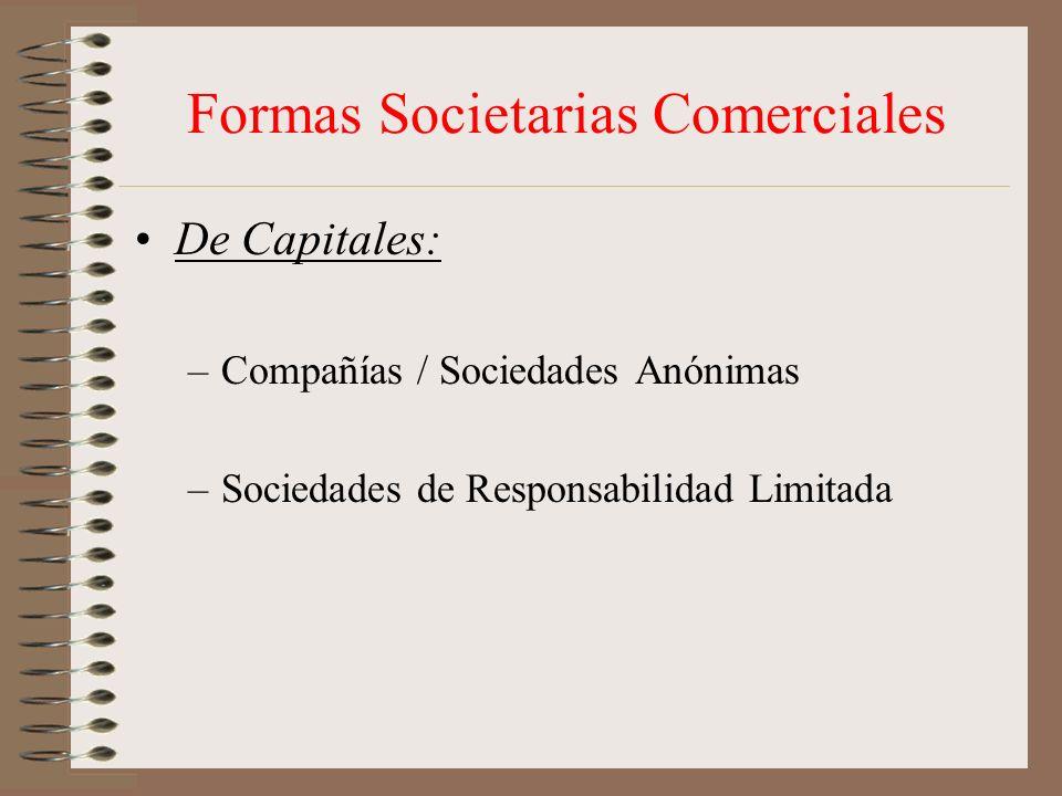 Formas Societarias Comerciales De Capitales: –Compañías / Sociedades Anónimas –Sociedades de Responsabilidad Limitada
