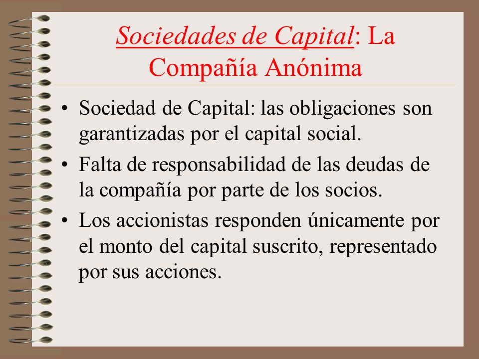 Sociedades de Capital: La Compañía Anónima Sociedad de Capital: las obligaciones son garantizadas por el capital social. Falta de responsabilidad de l