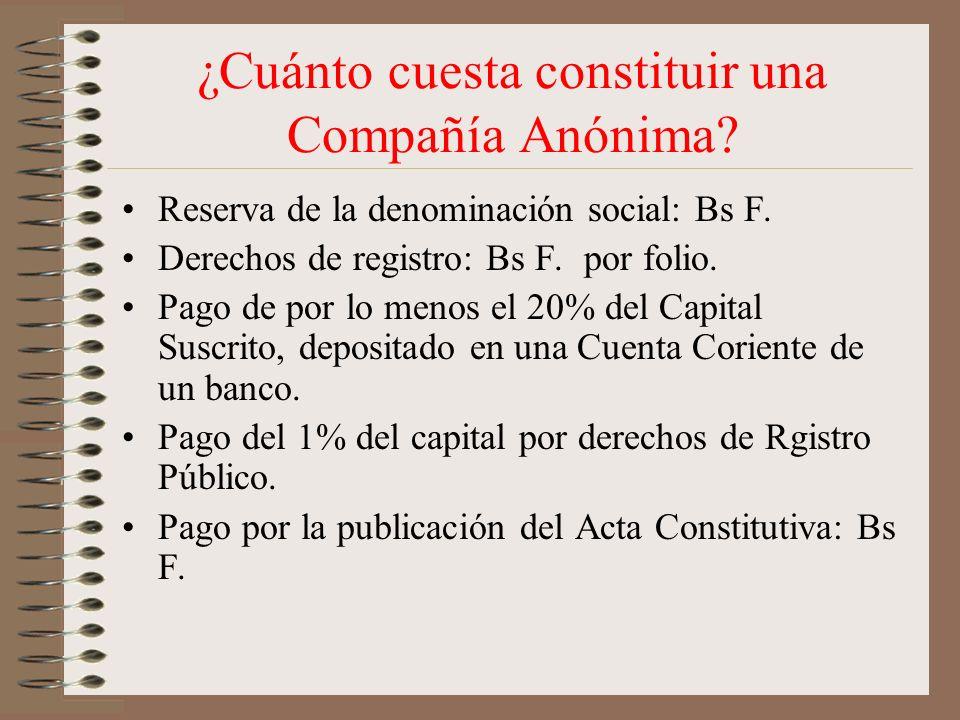 ¿Cuánto cuesta constituir una Compañía Anónima? Reserva de la denominación social: Bs F. Derechos de registro: Bs F. por folio. Pago de por lo menos e