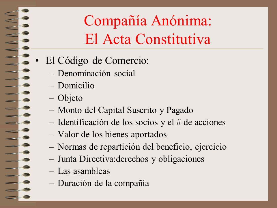 Compañía Anónima: El Acta Constitutiva El Código de Comercio: –Denominación social –Domicilio –Objeto –Monto del Capital Suscrito y Pagado –Identifica