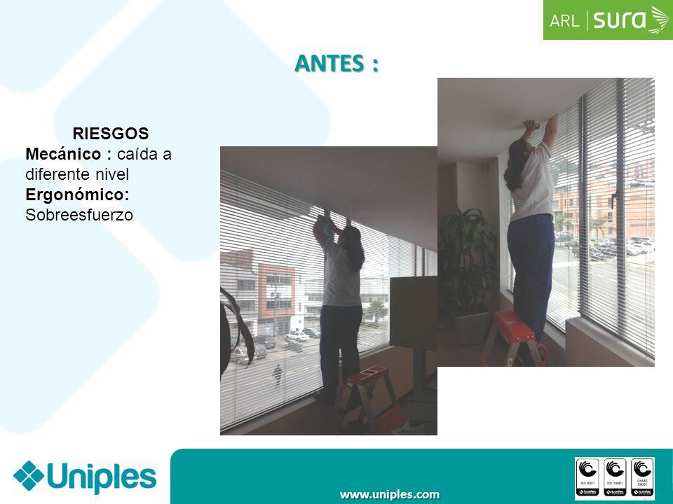www.uniples.com ANTES : RIESGOS Mecánico : caída a diferente nivel Ergonómico: Sobreesfuerzo