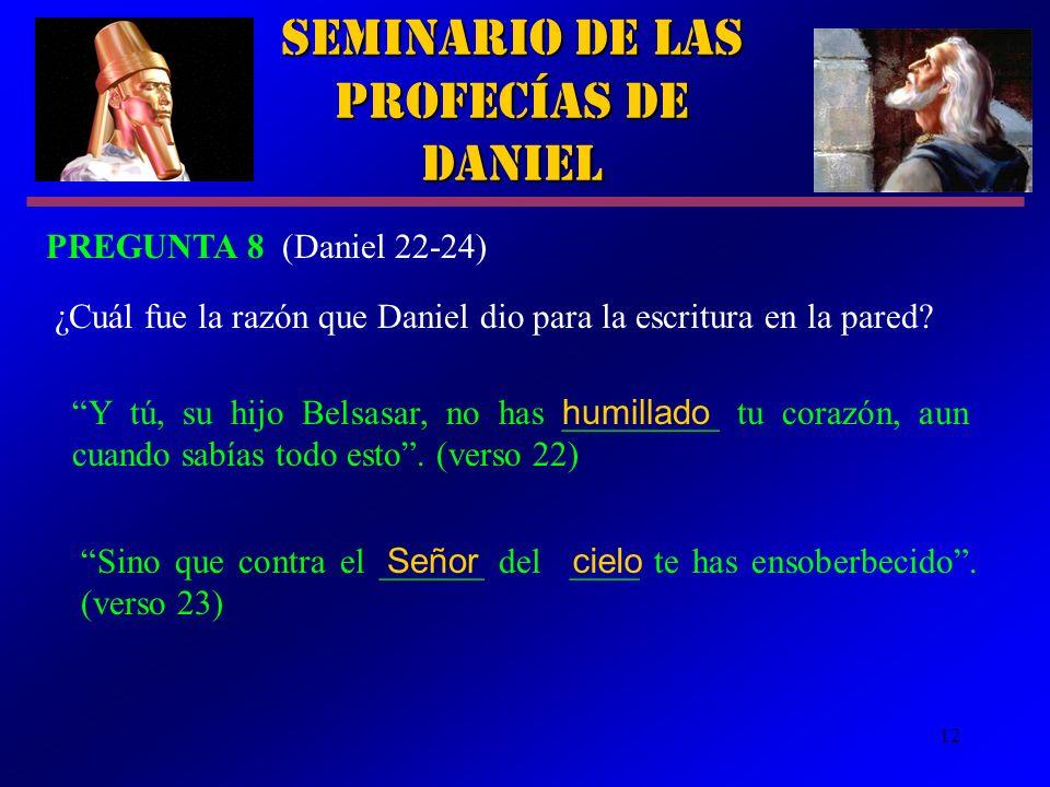 12 Y tú, su hijo Belsasar, no has _________ tu corazón, aun cuando sabías todo esto. (verso 22) Seminario de las Profecías de Daniel PREGUNTA 8 (Danie