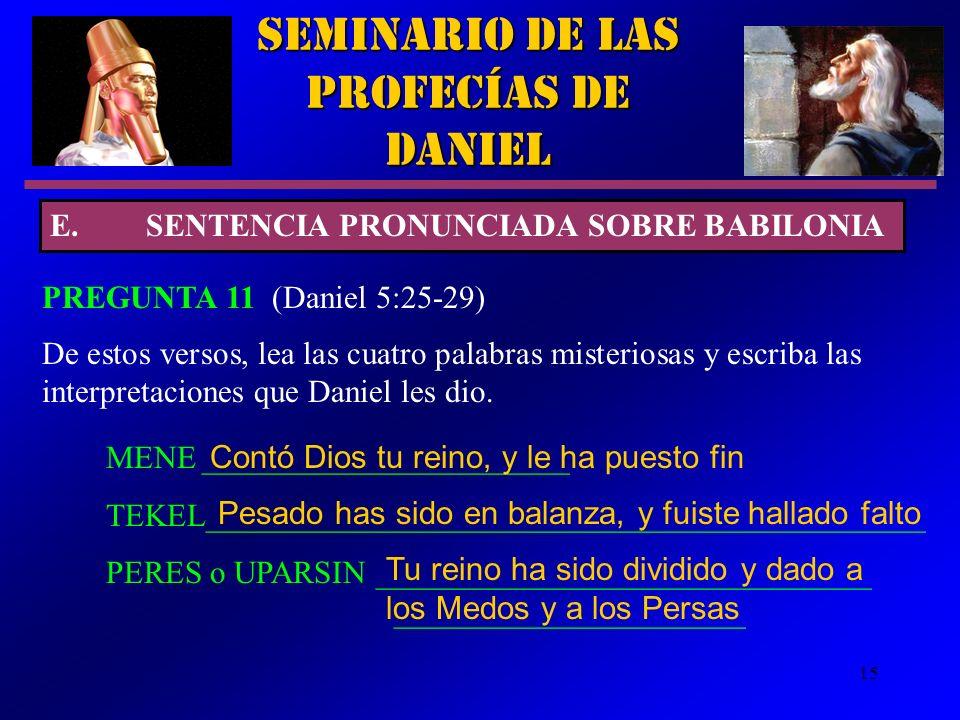 15 Seminario de las Profecías de Daniel PREGUNTA 11 (Daniel 5:25 29) De estos versos, lea las cuatro palabras misteriosas y escriba las interpretacion
